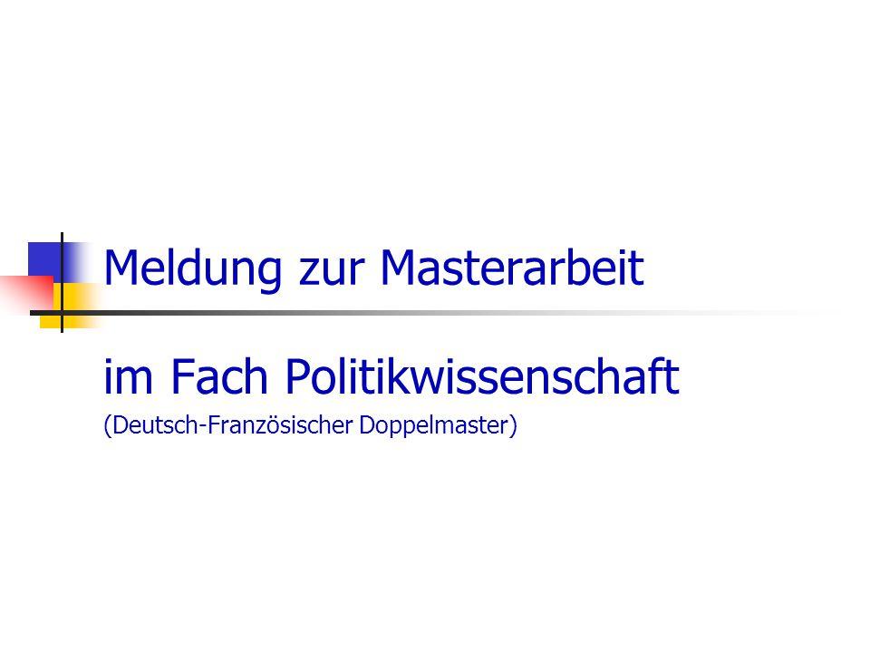 Meldung zur Masterarbeit im Fach Politikwissenschaft (Deutsch-Französischer Doppelmaster)