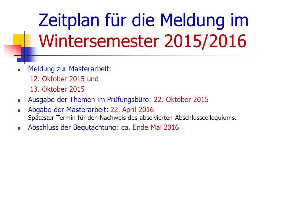 Zeitplan für die Meldung im Wintersemester 2015/2016 Meldung zur Masterarbeit: 12.