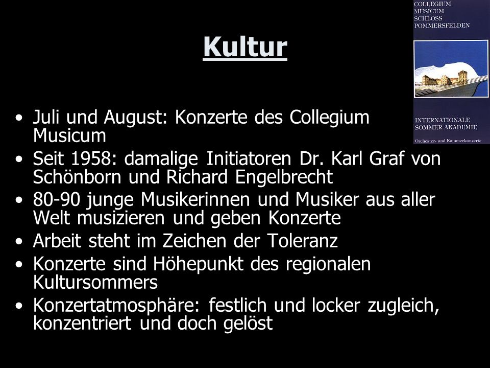 Kultur Juli und August: Konzerte des Collegium Musicum Seit 1958: damalige Initiatoren Dr. Karl Graf von Schönborn und Richard Engelbrecht 80-90 junge