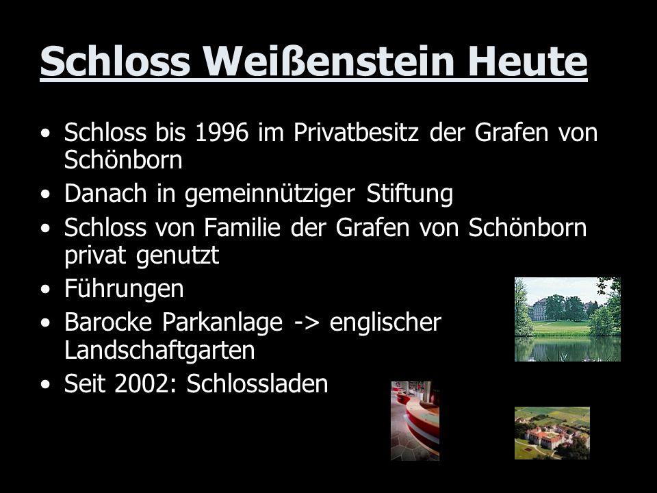 Schloss Weißenstein Heute Schloss bis 1996 im Privatbesitz der Grafen von Schönborn Danach in gemeinnütziger Stiftung Schloss von Familie der Grafen v