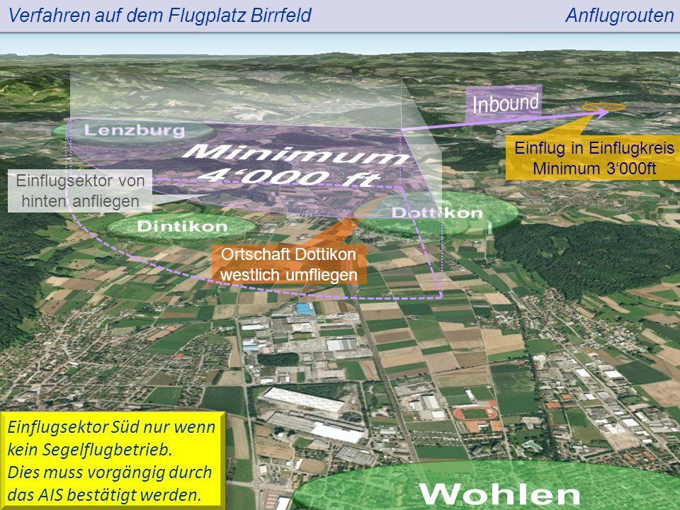Verfahren auf dem Flugplatz Birrfeld Ortschaft Dottikon westlich umfliegen Anflugrouten Einflug in Einflugkreis Minimum 3'000ft Einflugsektor Süd nur wenn kein Segelflugbetrieb.