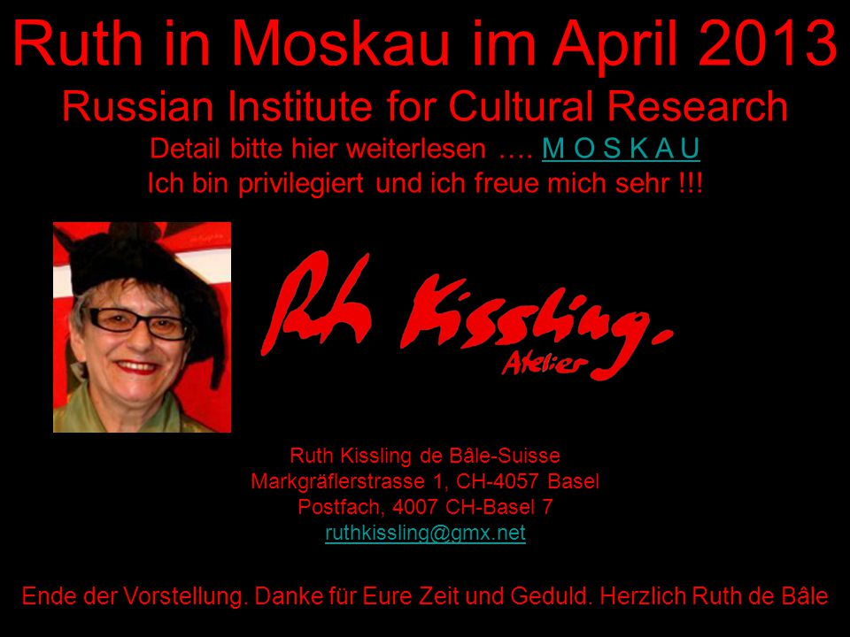Ruth in Moskau im April 2013 Russian Institute for Cultural Research Detail bitte hier weiterlesen …. M O S K A UM O S K A U Ich bin privilegiert und