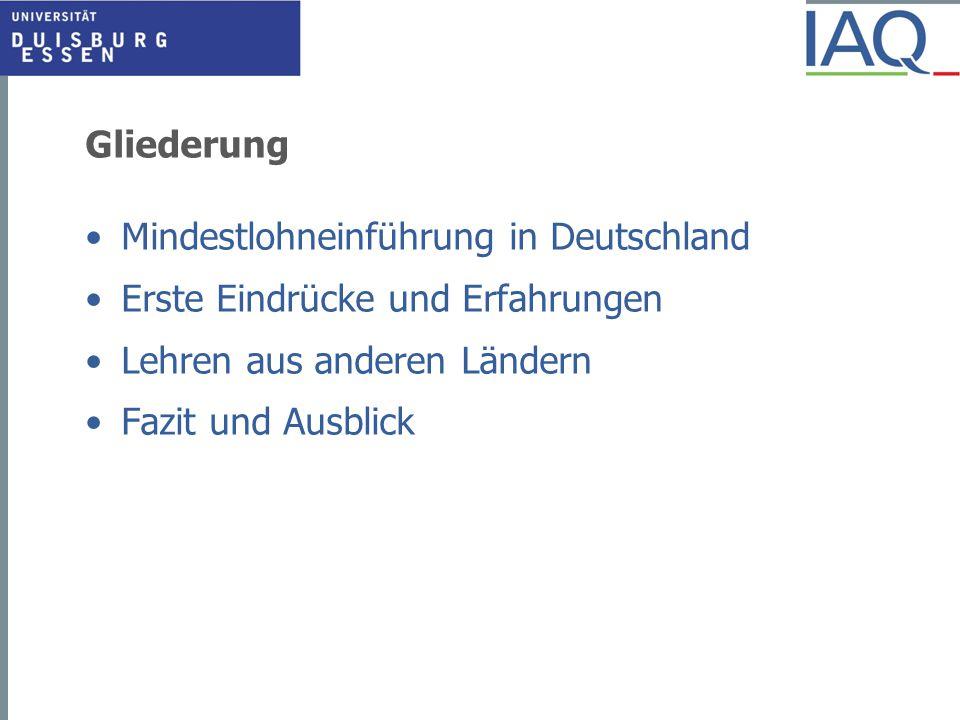 Gliederung Mindestlohneinführung in Deutschland Erste Eindrücke und Erfahrungen Lehren aus anderen Ländern Fazit und Ausblick