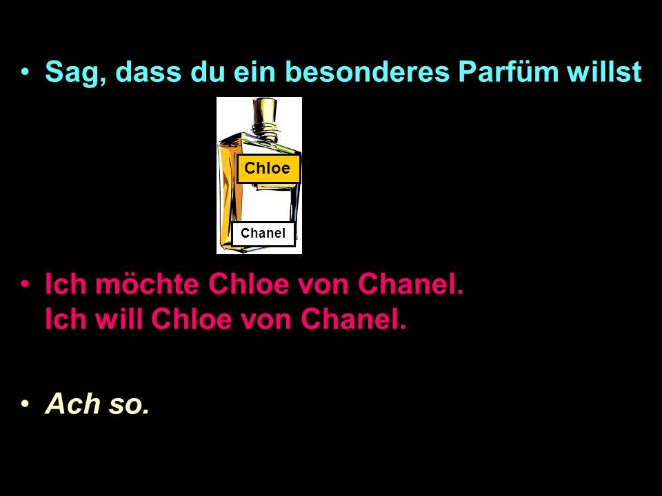 Sag, dass du ein besonderes Parfüm willst Ich möchte Chloe von Chanel.