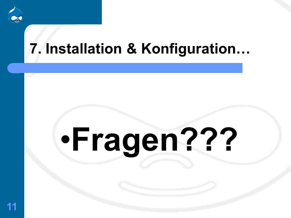 11 7. Installation & Konfiguration… Fragen