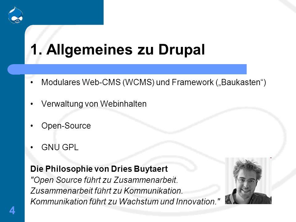 """4 1. Allgemeines zu Drupal Modulares Web-CMS (WCMS) und Framework (""""Baukasten"""") Verwaltung von Webinhalten Open-Source GNU GPL Die Philosophie von Dri"""