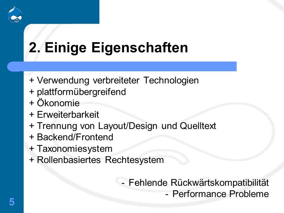 5 2. Einige Eigenschaften + Verwendung verbreiteter Technologien + plattformübergreifend + Ökonomie + Erweiterbarkeit + Trennung von Layout/Design und