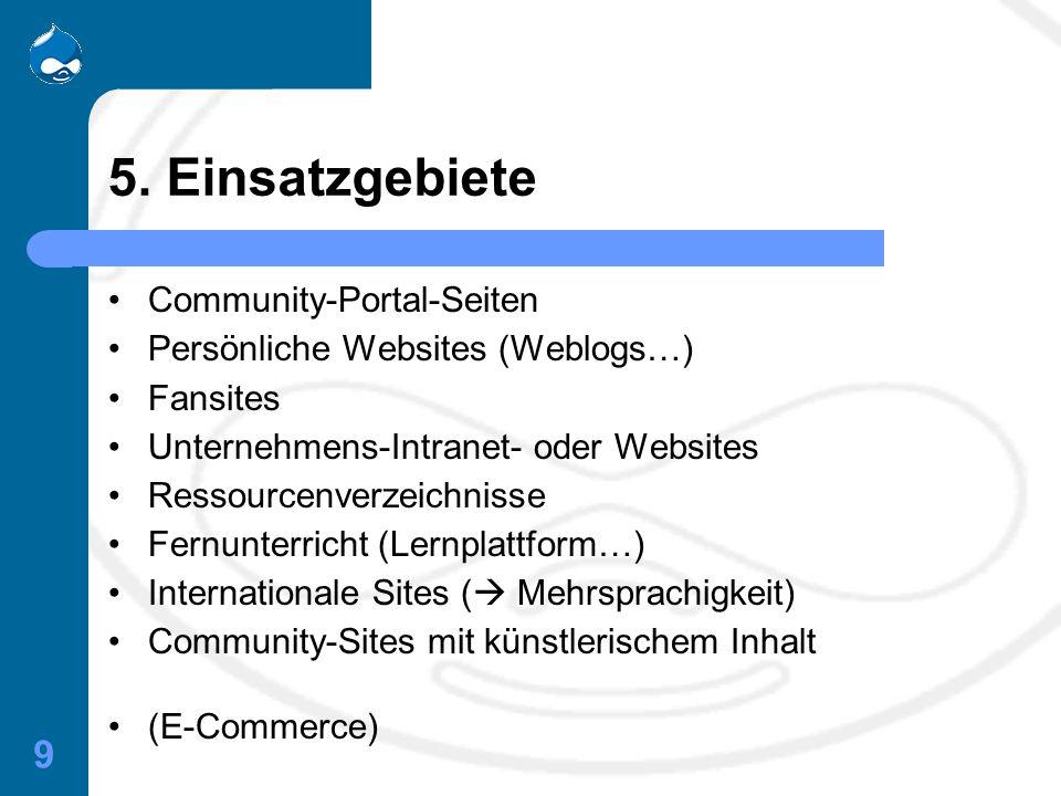 9 5. Einsatzgebiete Community-Portal-Seiten Persönliche Websites (Weblogs…) Fansites Unternehmens-Intranet- oder Websites Ressourcenverzeichnisse Fern