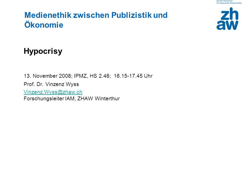 Hypocrisy 13. November 2008; IPMZ, HS 2.48; 16.15-17.45 Uhr Prof.