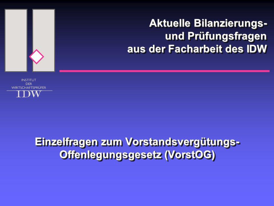 Aktuelle Bilanzierungs- und Prüfungsfragen aus der Facharbeit des IDW Einzelfragen zum Vorstandsvergütungs- Offenlegungsgesetz (VorstOG)