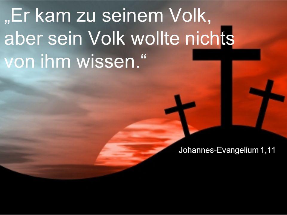 """Johannes-Evangelium 1,11 """"Er kam zu seinem Volk, aber sein Volk wollte nichts von ihm wissen."""""""
