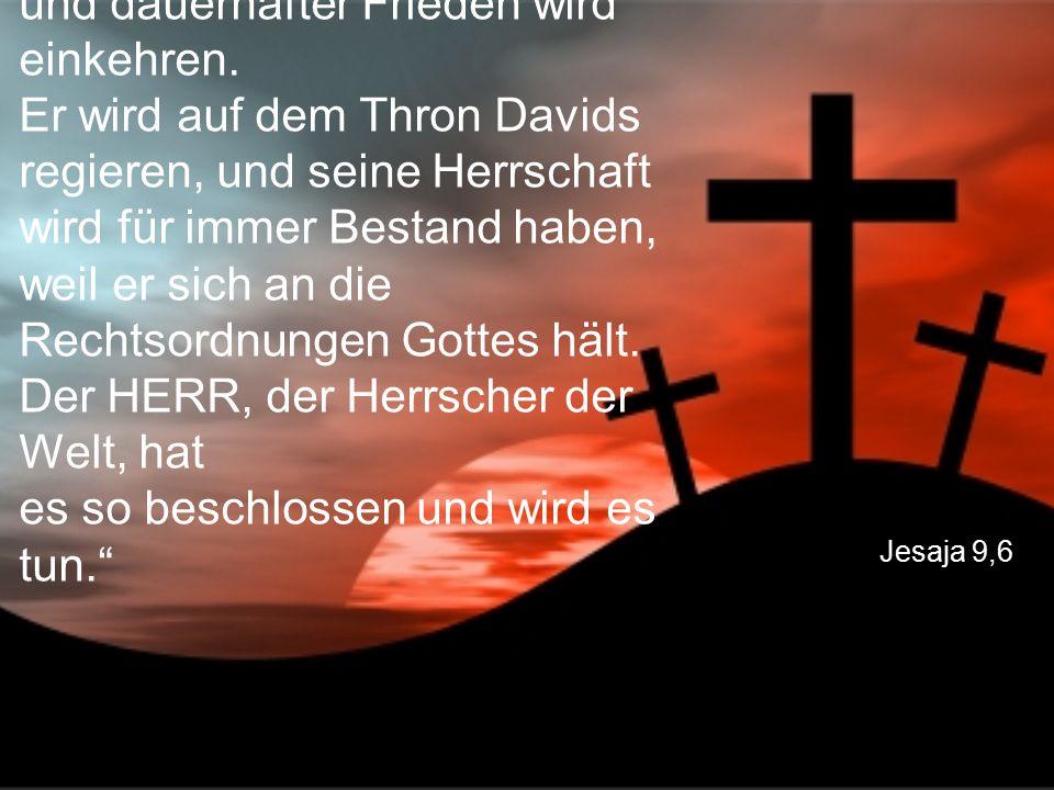 """Jesaja 9,6 """"Seine Macht wird weit reichen, und dauerhafter Frieden wird einkehren. Er wird auf dem Thron Davids regieren, und seine Herrschaft wird fü"""