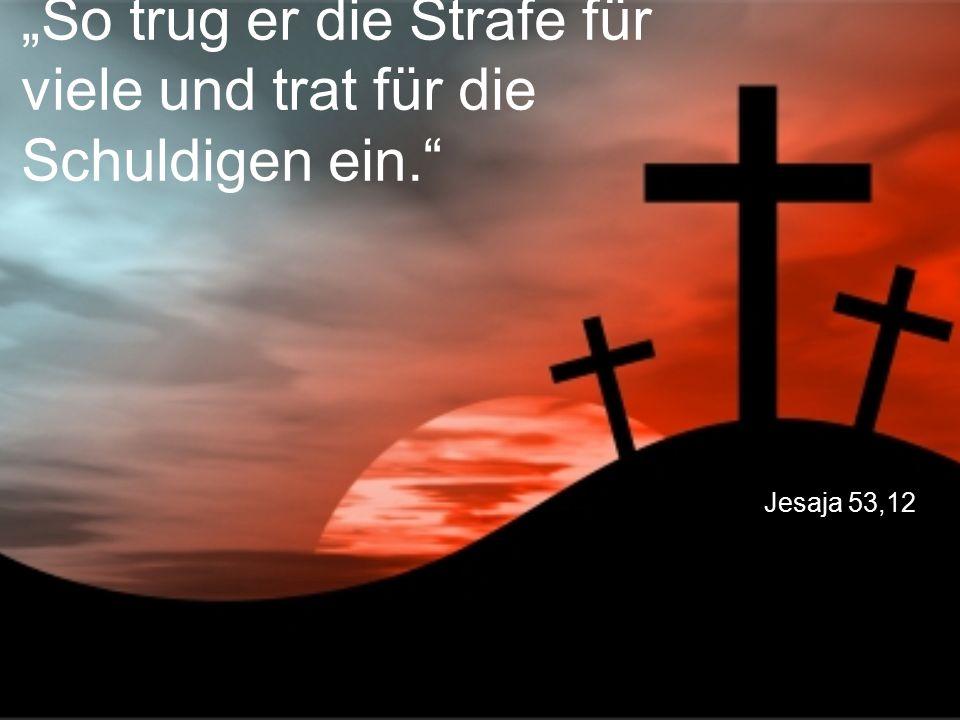 """Jesaja 53,12 """"So trug er die Strafe für viele und trat für die Schuldigen ein."""""""