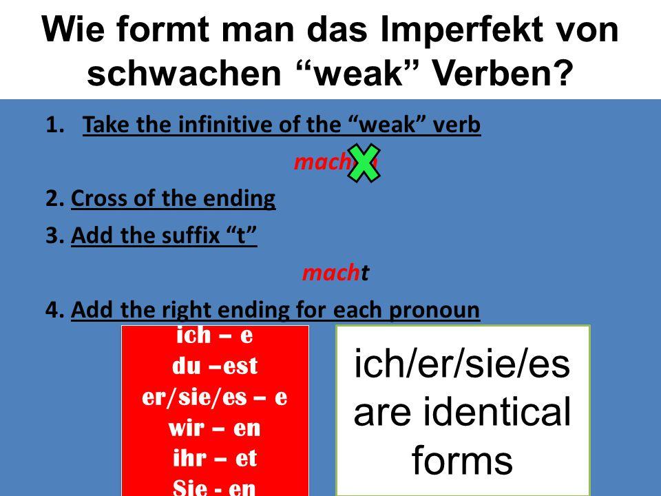 """Wie formt man das Imperfekt von schwachen """"weak"""" Verben? 1.Take the infinitive of the """"weak"""" verb machen 2. Cross of the ending 3. Add the suffix """"t"""""""