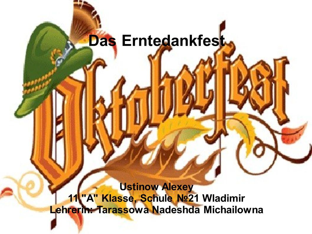 Das Erntedankfest Ustinow Alexey 11 A Klasse, Schule №21 Wladimir Lehrerin: Tarassowa Nadeshda Michailowna