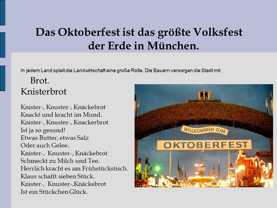 Das Oktoberfest ist das größte Volksfest der Erde in München. In jedem Land spielt die Landwirtschaft eine große Rolle. Die Bauern versorgen die Stadt