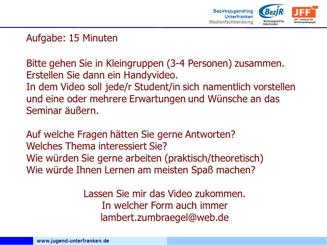 www.jugend-unterfranken.de Bezirksjugendring Unterfranken Medienfachberatung Aufgabe: 15 Minuten Bitte gehen Sie in Kleingruppen (3-4 Personen) zusammen.