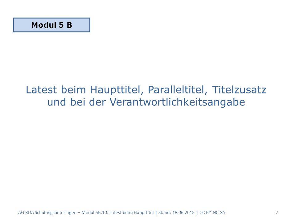 Latest beim Haupttitel, Paralleltitel, Titelzusatz und bei der Verantwortlichkeitsangabe AG RDA Schulungsunterlagen – Modul 5B.10: Latest beim Hauptti