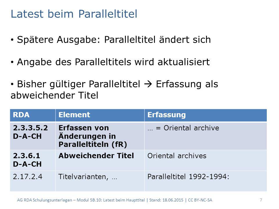 AG RDA Schulungsunterlagen – Modul 5B.10: Latest beim Haupttitel | Stand: 18.06.2015 | CC BY-NC-SA7 RDAElementErfassung 2.3.3.5.2 D-A-CH Erfassen von