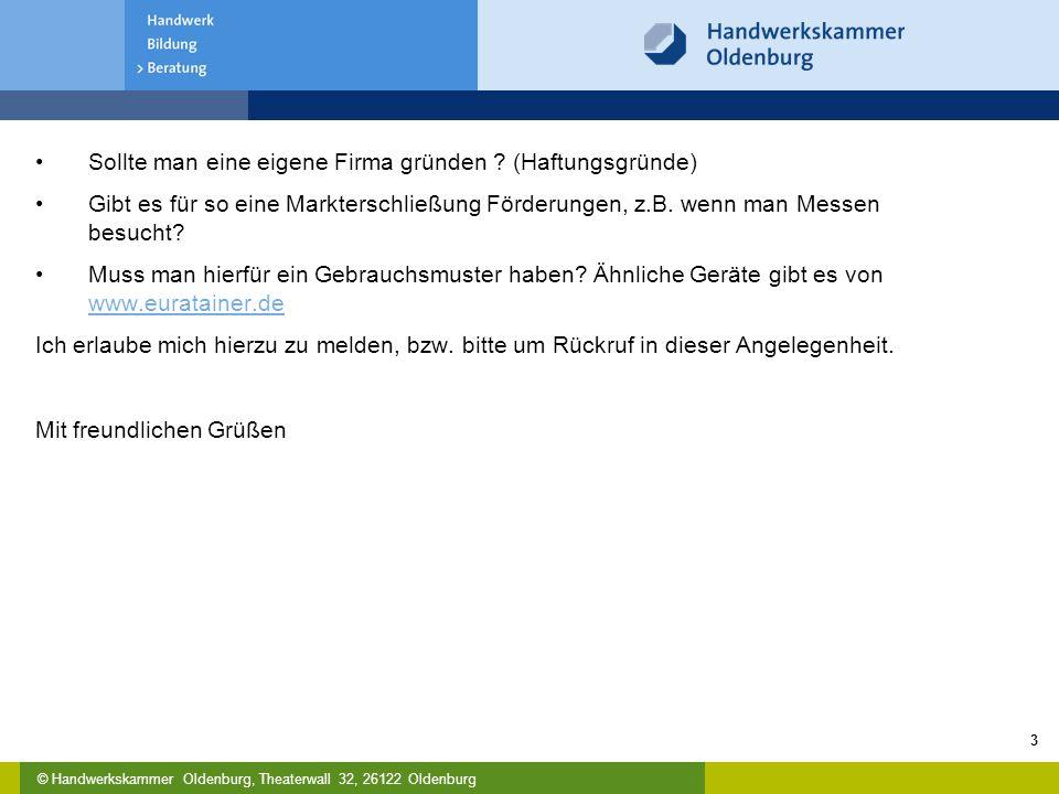 © Handwerkskammer Oldenburg, Theaterwall 32, 26122 Oldenburg Sollte man eine eigene Firma gründen ? (Haftungsgründe) Gibt es für so eine Markterschlie