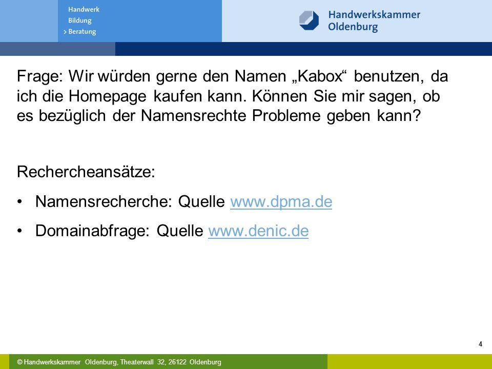 """© Handwerkskammer Oldenburg, Theaterwall 32, 26122 Oldenburg Frage: Wir würden gerne den Namen """"Kabox"""" benutzen, da ich die Homepage kaufen kann. Könn"""