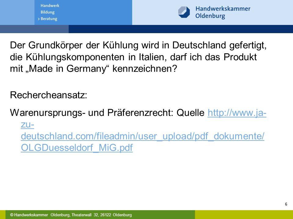 © Handwerkskammer Oldenburg, Theaterwall 32, 26122 Oldenburg Der Grundkörper der Kühlung wird in Deutschland gefertigt, die Kühlungskomponenten in Ita