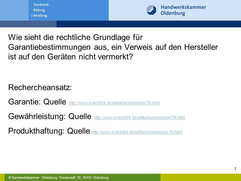 © Handwerkskammer Oldenburg, Theaterwall 32, 26122 Oldenburg Wie sieht die rechtliche Grundlage für Garantiebestimmungen aus, ein Verweis auf den Hers