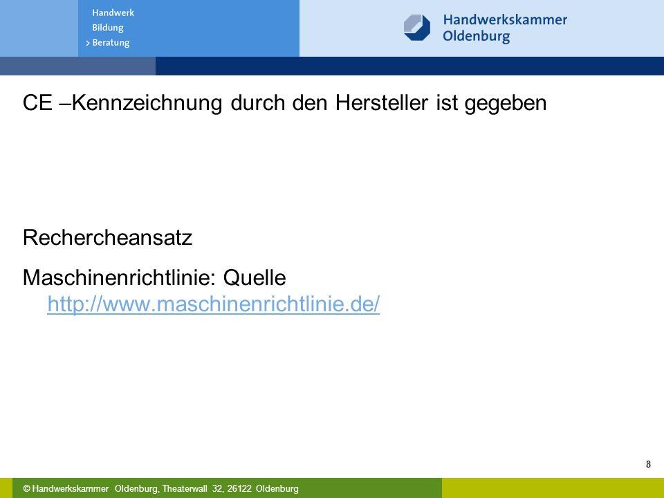 © Handwerkskammer Oldenburg, Theaterwall 32, 26122 Oldenburg CE –Kennzeichnung durch den Hersteller ist gegeben Rechercheansatz Maschinenrichtlinie: Q