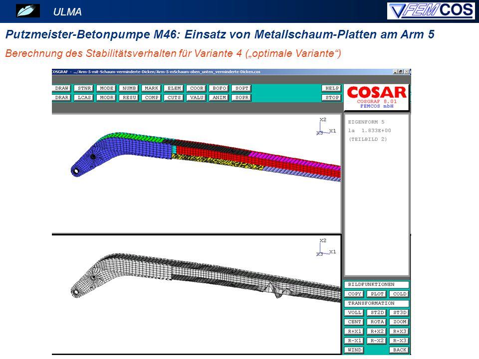 """ULMA Berechnung des Stabilitätsverhalten für Variante 4 (""""optimale Variante"""") Putzmeister-Betonpumpe M46: Einsatz von Metallschaum-Platten am Arm 5"""