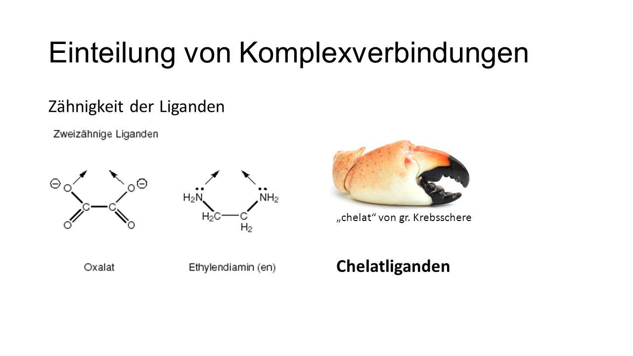 """Einteilung von Komplexverbindungen Zähnigkeit der Liganden """"chelat"""" von gr. Krebsschere Chelatliganden"""