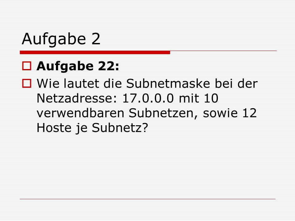 Aufgabe 2  Antwort: Wir erinnern uns: Klasse A geht bis 127.0.0.0, da 17.0.0.0 darunter ist, muss die Subnetzmaske auf jeden Fall zu Klasse A gehören.
