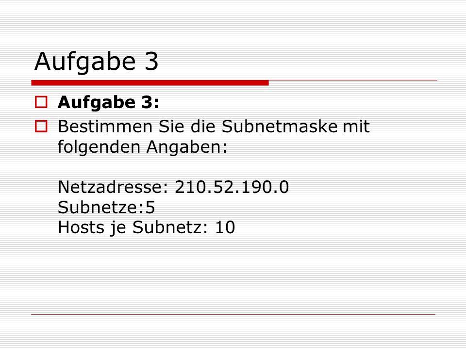 Aufgabe 3  Aufgabe 3:  Bestimmen Sie die Subnetmaske mit folgenden Angaben: Netzadresse: 210.52.190.0 Subnetze:5 Hosts je Subnetz: 10