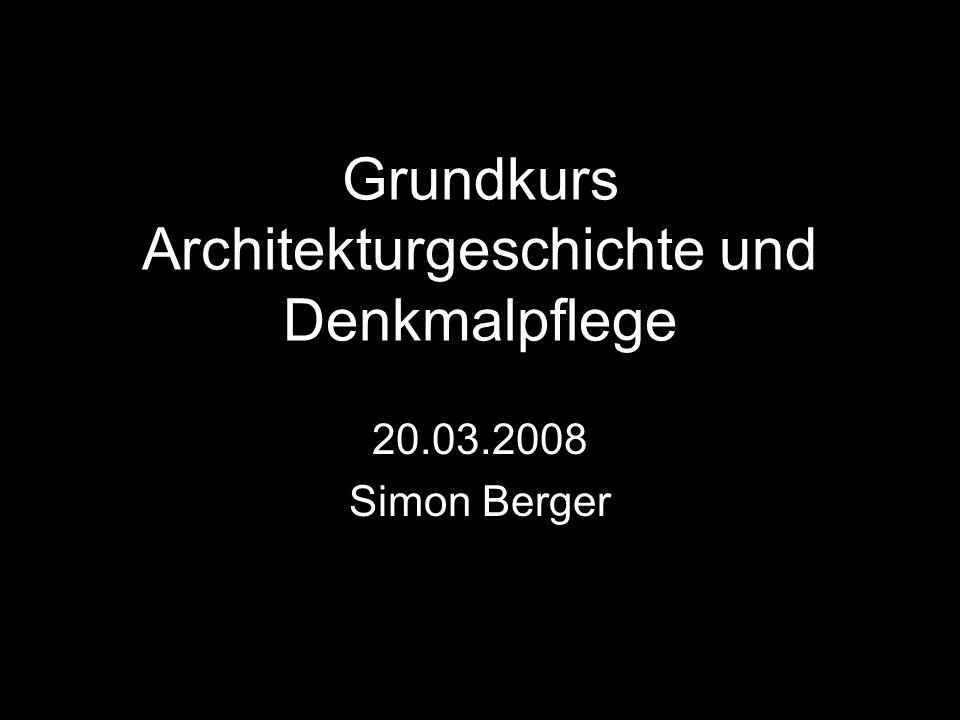 Grundkurs Architekturgeschichte und Denkmalpflege 20.03.2008 Simon Berger