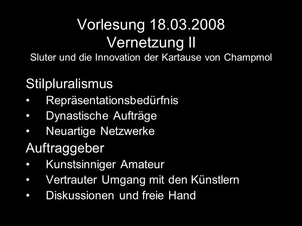 Vorlesung 18.03.2008 Vernetzung II Sluter und die Innovation der Kartause von Champmol Stilpluralismus Repräsentationsbedürfnis Dynastische Aufträge N