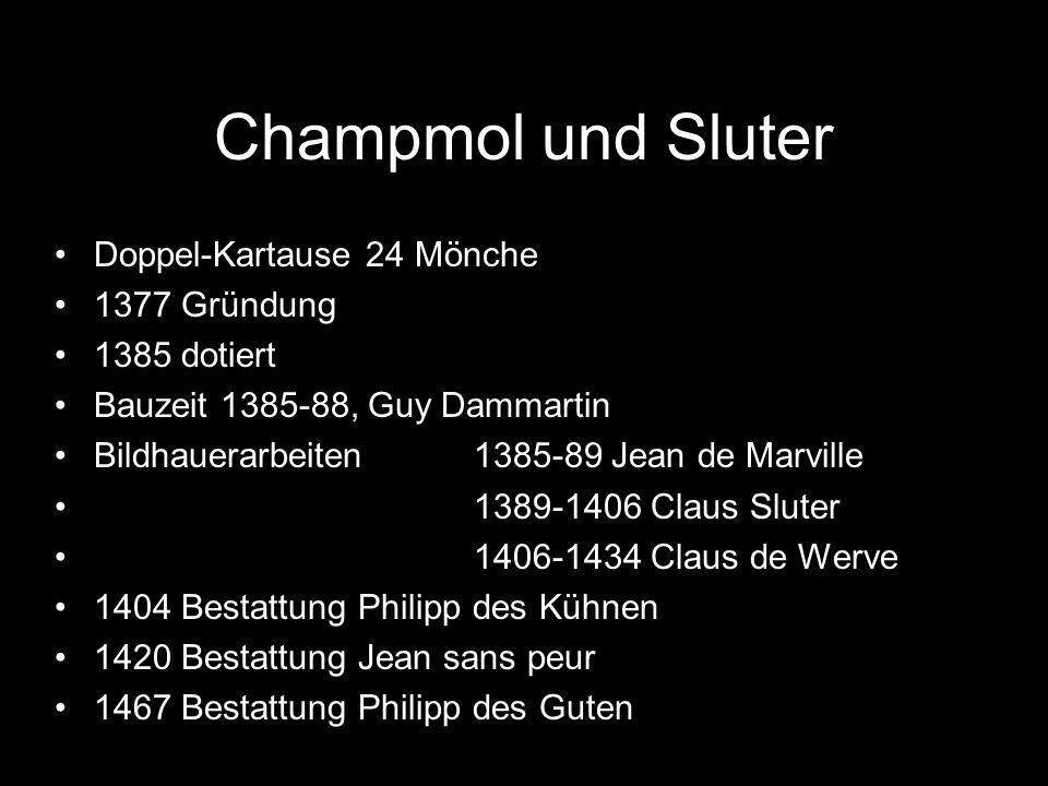 Champmol und Sluter Doppel-Kartause 24 Mönche 1377 Gründung 1385 dotiert Bauzeit 1385-88, Guy Dammartin Bildhauerarbeiten 1385-89 Jean de Marville 138
