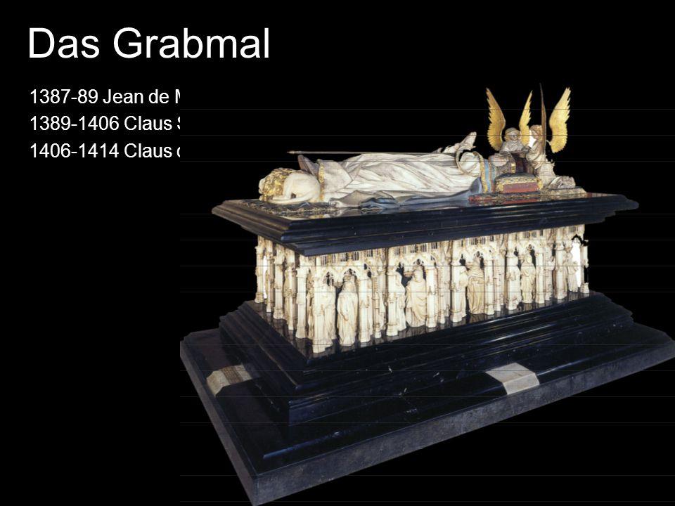 Das Grabmal 1387-89 Jean de Marville 1389-1406 Claus Sluter 1406-1414 Claus de Werve
