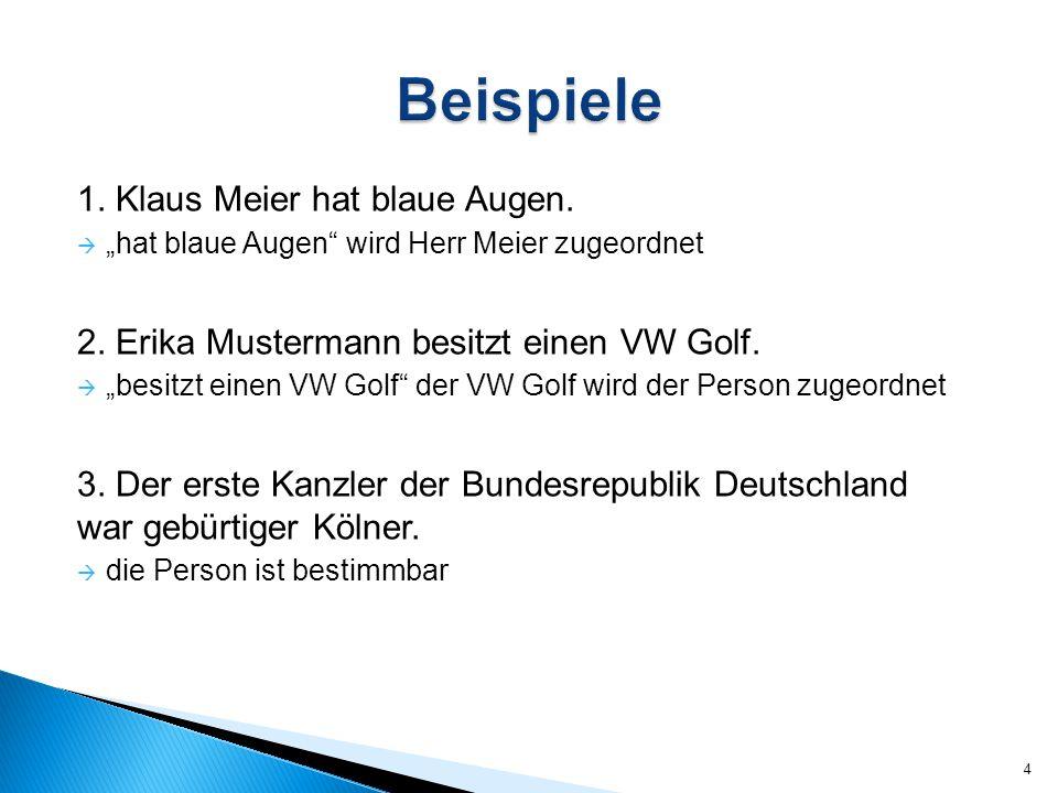 """1. Klaus Meier hat blaue Augen.  """"hat blaue Augen"""" wird Herr Meier zugeordnet 2. Erika Mustermann besitzt einen VW Golf.  """"besitzt einen VW Golf"""" de"""