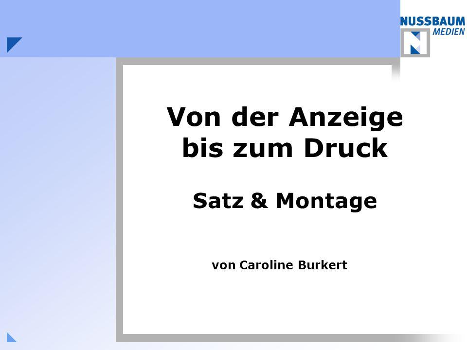 Von der Anzeige bis zum Druck Satz & Montage von Caroline Burkert