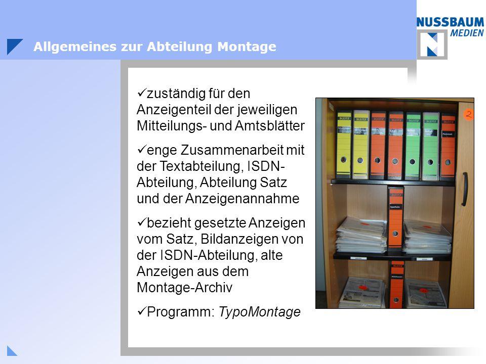 Allgemeines zur Abteilung Montage zuständig für den Anzeigenteil der jeweiligen Mitteilungs- und Amtsblätter enge Zusammenarbeit mit der Textabteilung