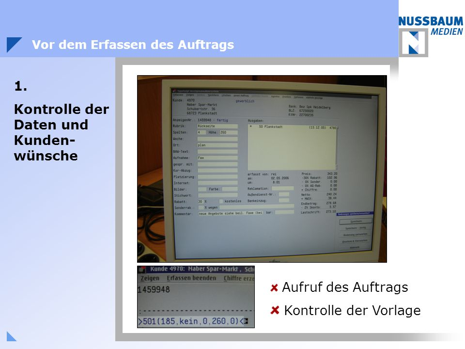 Vor dem Erfassen des Auftrags 1. Kontrolle der Daten und Kunden- wünsche Aufruf des Auftrags Kontrolle der Vorlage