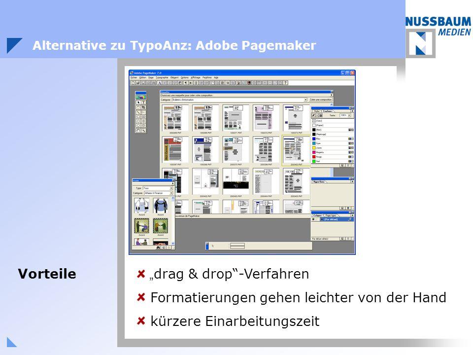 """Alternative zu TypoAnz: Adobe Pagemaker """" drag & drop""""-Verfahren Formatierungen gehen leichter von der Hand kürzere Einarbeitungszeit Vorteile"""