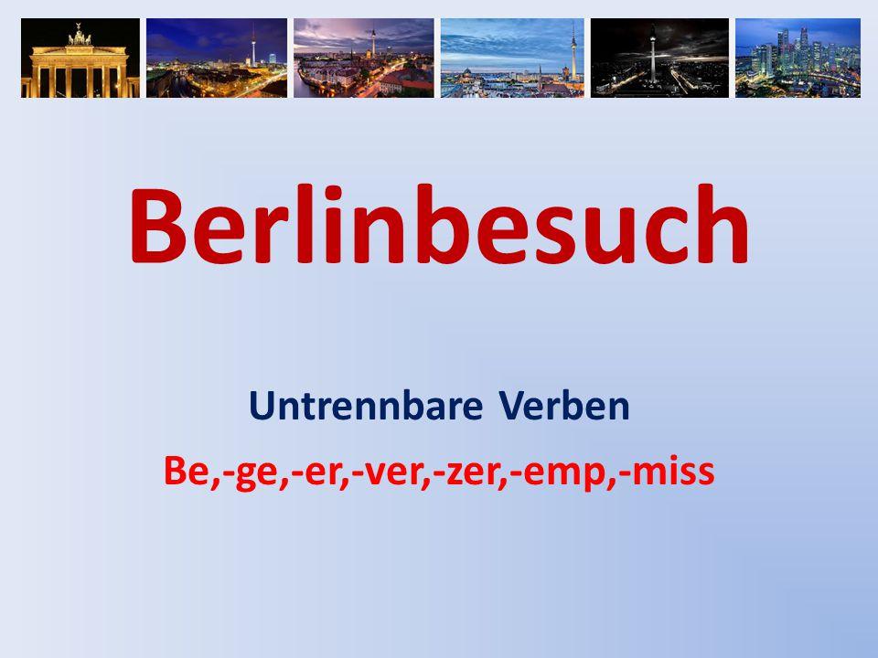 Berlinbesuch Untrennbare Verben Be,-ge,-er,-ver,-zer,-emp,-miss