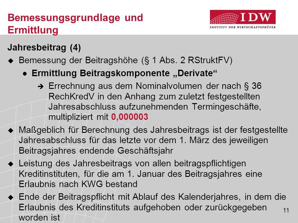 """11 Bemessungsgrundlage und Ermittlung Jahresbeitrag (4)  Bemessung der Beitragshöhe (§ 1 Abs. 2 RStruktFV) Ermittlung Beitragskomponente """"Derivate"""" """