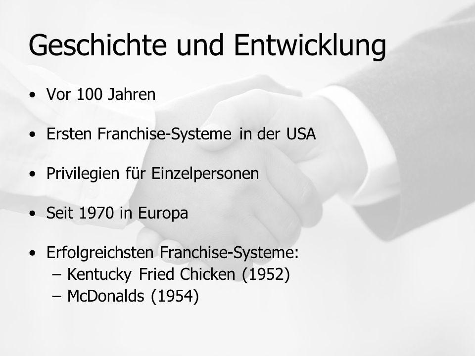 Geschichte und Entwicklung Vor 100 Jahren Ersten Franchise-Systeme in der USA Privilegien für Einzelpersonen Seit 1970 in Europa Erfolgreichsten Franchise-Systeme: –Kentucky Fried Chicken (1952) –McDonalds (1954)