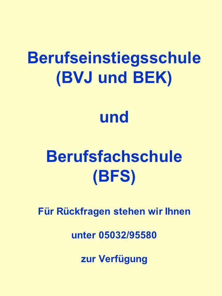 Berufseinstiegsschule (BVJ und BEK) und Berufsfachschule (BFS) Für Rückfragen stehen wir Ihnen unter 05032/95580 zur Verfügung Stand: November 2008
