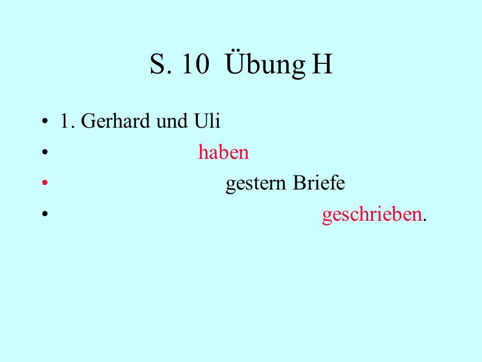 S. 10 Übung H 1. Gerhard und Uli haben gestern Briefe geschrieben.