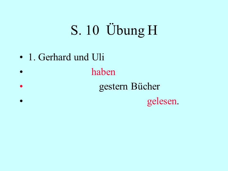 S. 10 Übung H 1. Gerhard und Uli haben gestern Tennis gespielt.