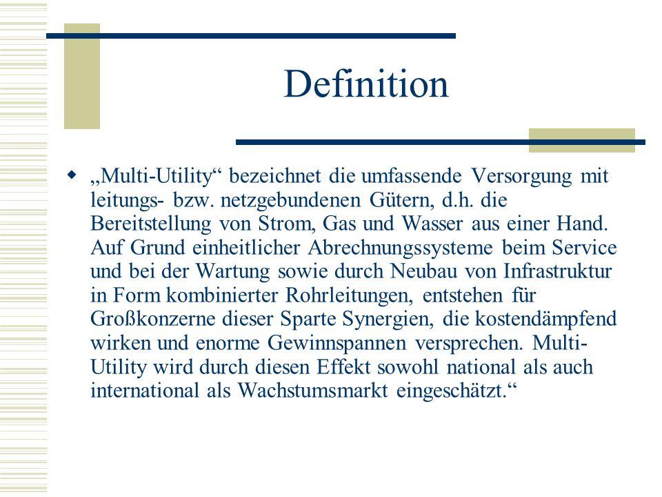 """Definition  """"Multi-Utility"""" bezeichnet die umfassende Versorgung mit leitungs- bzw. netzgebundenen Gütern, d.h. die Bereitstellung von Strom, Gas und"""