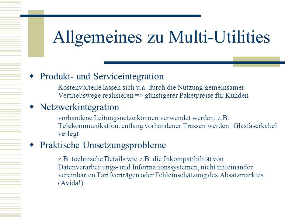 Allgemeines zu Multi-Utilities  Produkt- und Serviceintegration Kostenvorteile lassen sich u.a. durch die Nutzung gemeinsamer Vertriebswege realisier