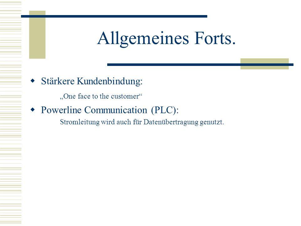 """Allgemeines Forts.  Stärkere Kundenbindung: """"One face to the customer""""  Powerline Communication (PLC): Stromleitung wird auch für Datenübertragung g"""